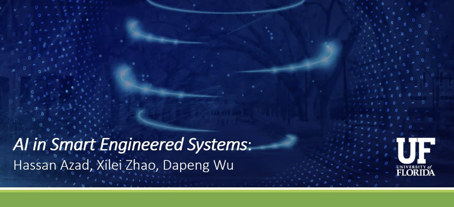 AI in Smart Engineered Systems: Xilei Zhao, Hassan Azad and Dapeng Wu