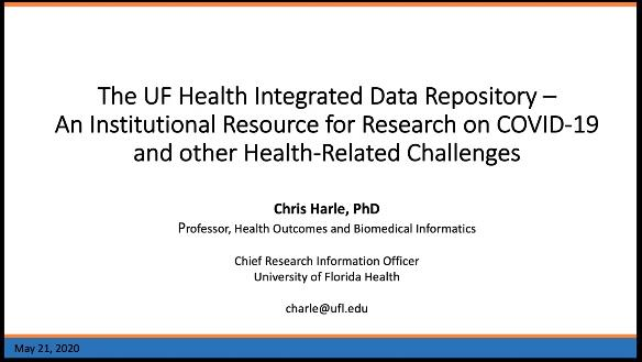 The UF Health Integrated Data Repository – An Institutional Resource for Research on COVID-19 and other Health-Related Challenges – Christopher Harle